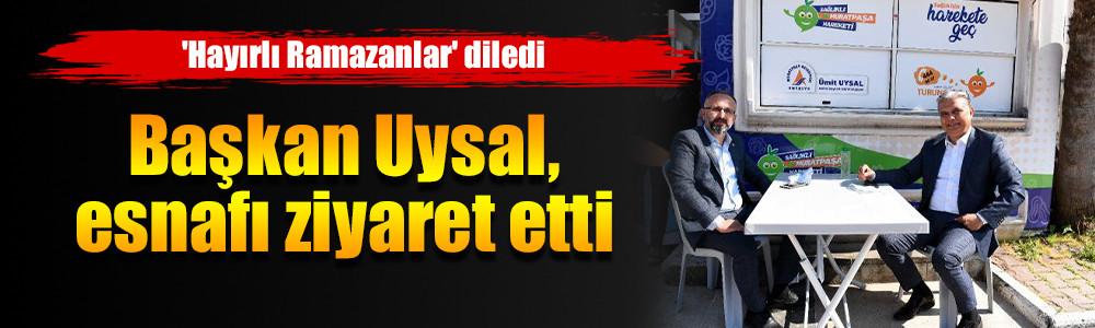 Başkan Uysal, esnafı ziyaret etti